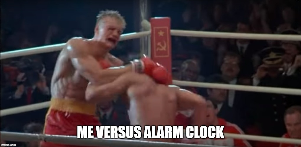 It's gonna win | ME VERSUS ALARM CLOCK | image tagged in rocky | made w/ Imgflip meme maker