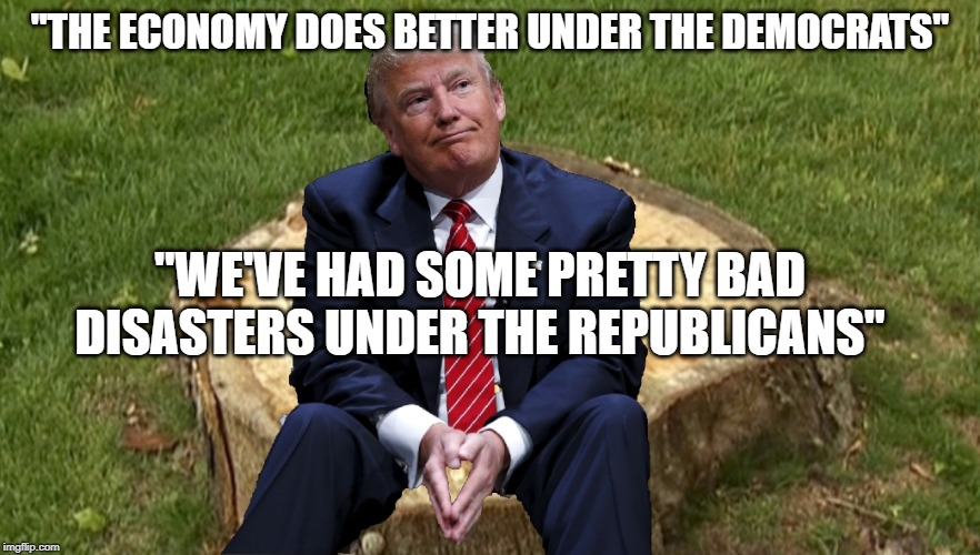 "https://youtu.be/R8Ou3GuG1A0?t=50 | ""THE ECONOMY DOES BETTER UNDER THE DEMOCRATS"" ""WE'VE HAD SOME PRETTY BAD DISASTERS UNDER THE REPUBLICANS"" 