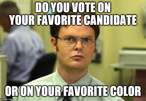 I A Bit Partial To Both Red And Blue Myself | DO YOU VOTE ON YOUR FAVORITE CANDIDATE OR ON YOUR FAVORITE COLOR | image tagged in memes,dwight schrute | made w/ Imgflip meme maker