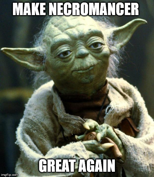 Star Wars Yoda Meme | MAKE NECROMANCER GREAT AGAIN | image tagged in memes,star wars yoda | made w/ Imgflip meme maker