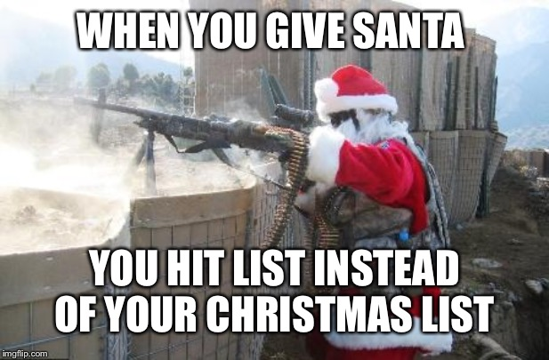 Hohoho |  WHEN YOU GIVE SANTA; YOU HIT LIST INSTEAD OF YOUR CHRISTMAS LIST | image tagged in memes,hohoho | made w/ Imgflip meme maker