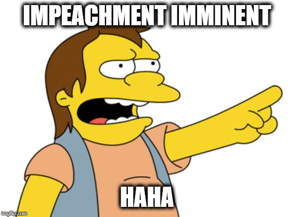 The Snowball is Rolling and there is no stopping it | IMPEACHMENT IMMINENT HAHA | image tagged in nelson muntz haha,impeach trump,maga,politics | made w/ Imgflip meme maker