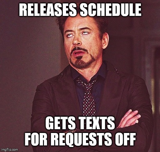 Robert Downey Jr rolling eyes | RELEASES SCHEDULE GETS TEXTS FOR REQUESTS OFF | image tagged in robert downey jr rolling eyes | made w/ Imgflip meme maker