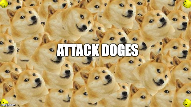 Multi Doge | ATTACK DOGES | image tagged in memes,multi doge | made w/ Imgflip meme maker