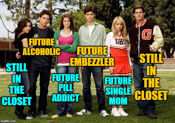Popular Predictions | STILL IN THE CLOSET FUTURE ALCOHOLIC FUTURE PILL ADDICT FUTURE EMBEZZLER FUTURE SINGLE MOM STILL IN THE CLOSET | image tagged in popular kids,the future,prediction,lol so funny,school meme,high school | made w/ Imgflip meme maker