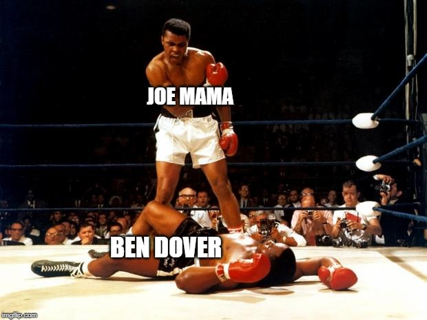 JOE MAMA; BEN DOVER | image tagged in joe mama | made w/ Imgflip meme maker