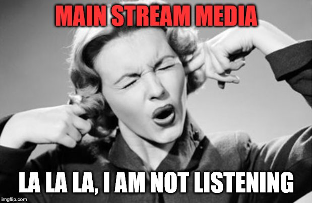 When it comes to topics they don't want to cover. | MAIN STREAM MEDIA LA LA LA, I AM NOT LISTENING | image tagged in if i ignore the truth it will go away | made w/ Imgflip meme maker