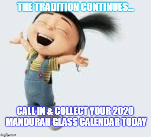Excited | THE TRADITION CONTINUES... CALL IN & COLLECT YOUR 2020  MANDURAH GLASS CALENDAR TODAY | image tagged in excited | made w/ Imgflip meme maker