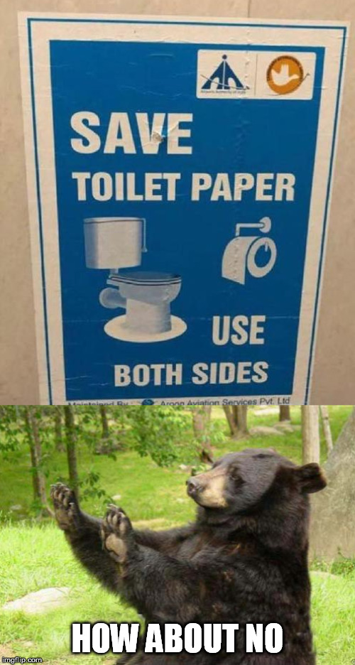 HOW ABOUT NO | image tagged in how about no bear,funny signs,toilet paper | made w/ Imgflip meme maker