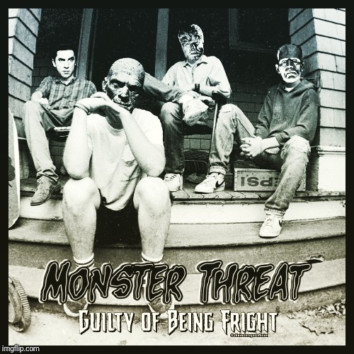 Monster Threat-Guilty of Being Fright | image tagged in music,music meme,punk rock,parody,halloween,punk | made w/ Imgflip meme maker