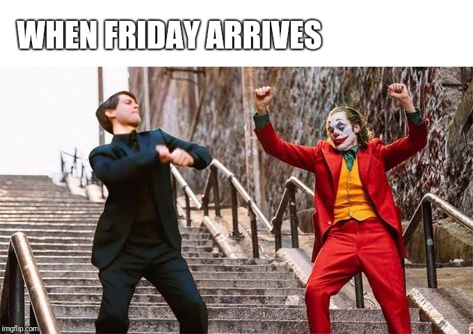 Peter Parker and Joker dance | WHEN FRIDAY ARRIVES | image tagged in the joker,peter parker cry,peter parker glasses,memes | made w/ Imgflip meme maker