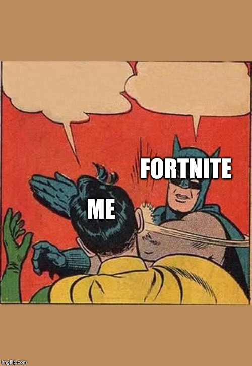 Batman Slapping Robin | ME FORTNITE | image tagged in memes,batman slapping robin | made w/ Imgflip meme maker