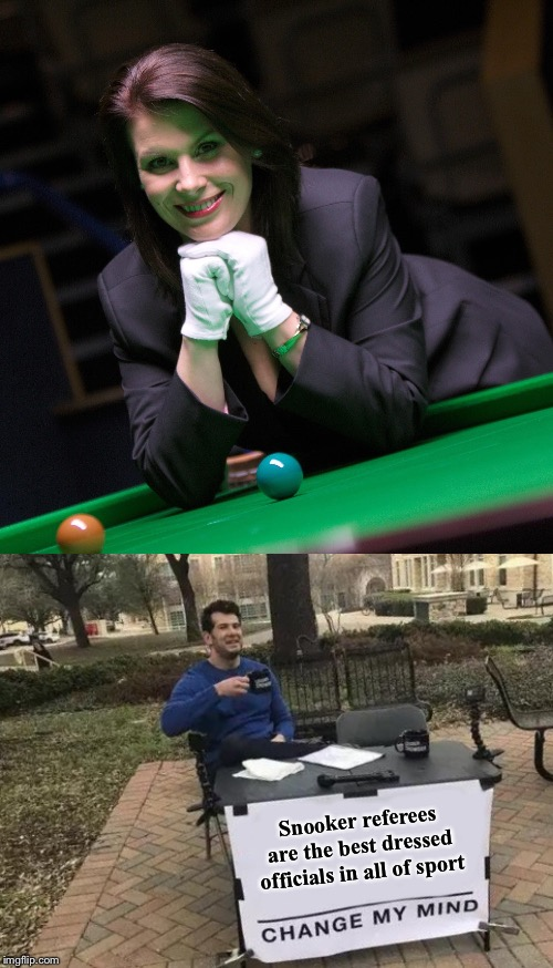 Snooker referees |  Snooker referees are the best dressed officials in all of sport | image tagged in memes,change my mind | made w/ Imgflip meme maker
