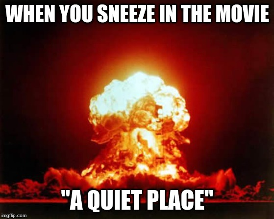"Nuclear Explosion | WHEN YOU SNEEZE IN THE MOVIE ""A QUIET PLACE"" 