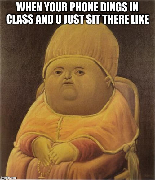 Y Tho |  WHEN YOUR PHONE DINGS IN CLASS AND U JUST SIT THERE LIKE | image tagged in y tho | made w/ Imgflip meme maker