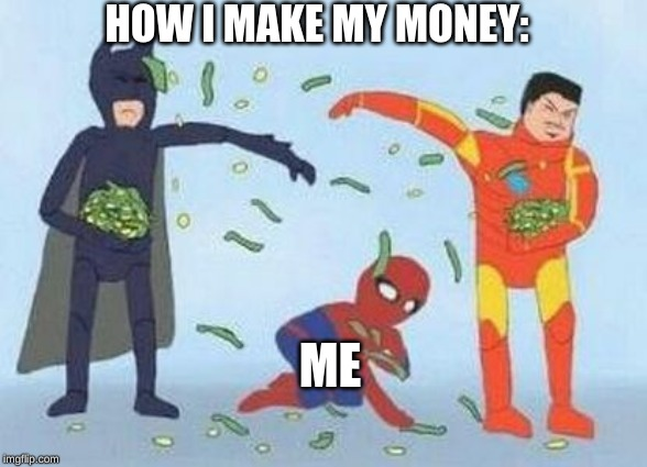 How To Make Money | ME HOW I MAKE MY MONEY: | image tagged in memes,pathetic spidey,money,funny,avengers | made w/ Imgflip meme maker