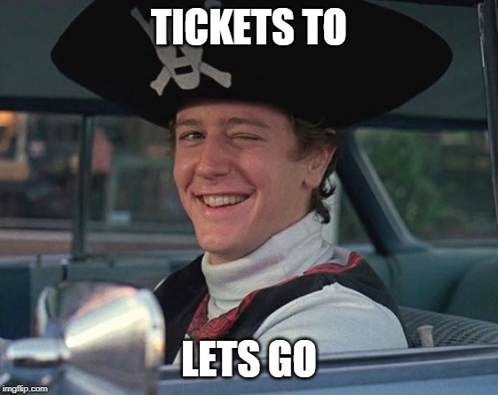 winking pirate | TICKETS TO LETS GO | image tagged in winking pirate | made w/ Imgflip meme maker
