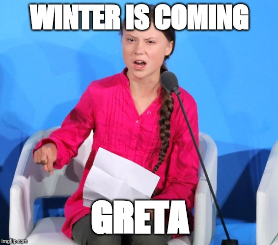 We will be watching you | WINTER IS COMING GRETA | image tagged in winter is coming,climate change | made w/ Imgflip meme maker