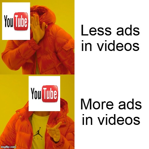 YouTube in a Nutshell | Less ads in videos More ads in videos | image tagged in memes,drake hotline bling,youtube,drake hotline approves,2019,ads | made w/ Imgflip meme maker