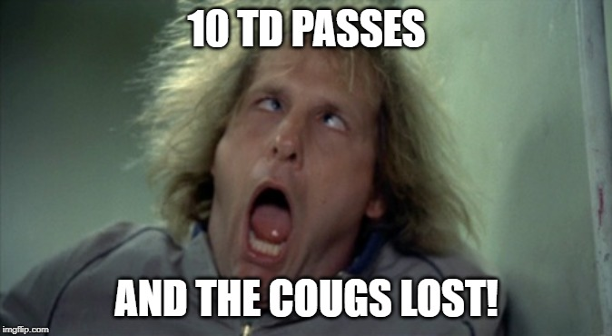 Scary Harry | 10 TD PASSES AND THE COUGS LOST! | image tagged in memes,scary harry | made w/ Imgflip meme maker