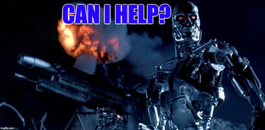 terminator_endoskell | CAN I HELP? | image tagged in terminator_endoskell | made w/ Imgflip meme maker