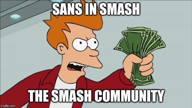 Shut Up And Take My Money Fry | SANS IN SMASH THE SMASH COMMUNITY | image tagged in memes,shut up and take my money fry | made w/ Imgflip meme maker