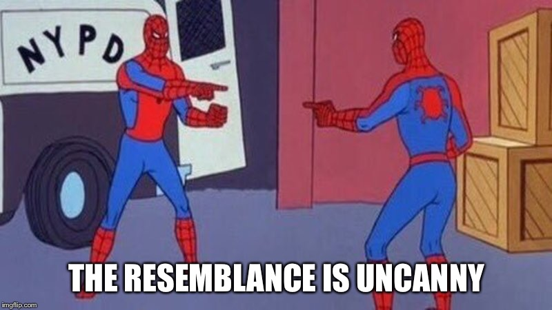 spiderman pointing at spiderman | THE RESEMBLANCE IS UNCANNY | image tagged in spiderman pointing at spiderman | made w/ Imgflip meme maker
