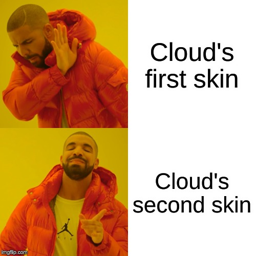 Drake Hotline Bling | Cloud's first skin Cloud's second skin | image tagged in memes,drake hotline bling | made w/ Imgflip meme maker