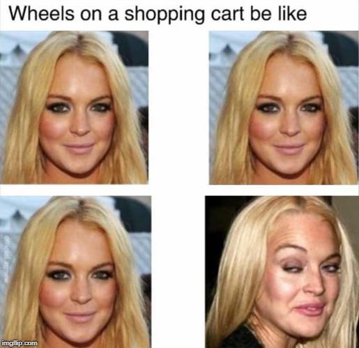 image tagged in wheels on a shopping cart,be like,funny,memes,blonde,woman | made w/ Imgflip meme maker