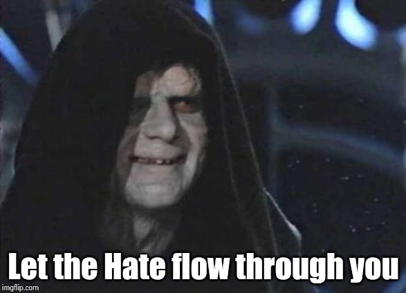 Emperor Palpatine  | Let the Hate flow through you | image tagged in emperor palpatine | made w/ Imgflip meme maker