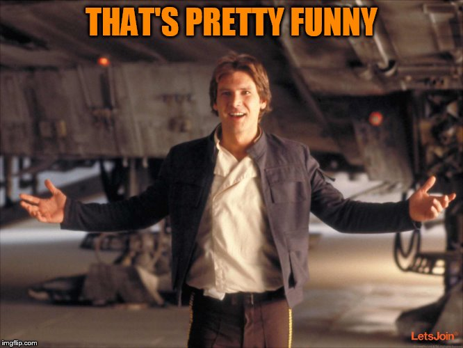 Han Solo New Star Wars Movie | THAT'S PRETTY FUNNY | image tagged in han solo new star wars movie | made w/ Imgflip meme maker