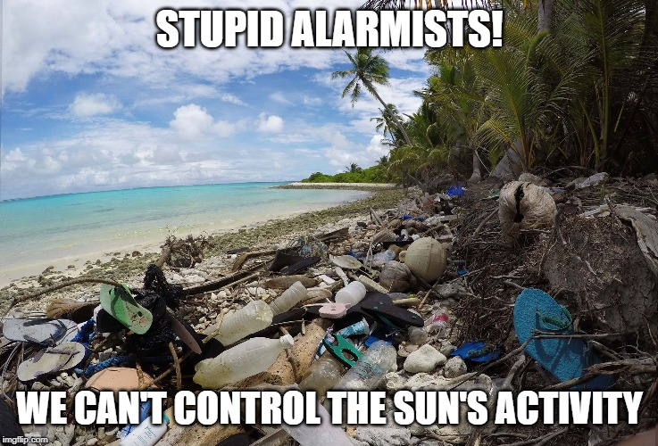 STUPID ALARMISTS! WE CAN'T CONTROL THE SUN'S ACTIVITY | image tagged in pollution | made w/ Imgflip meme maker