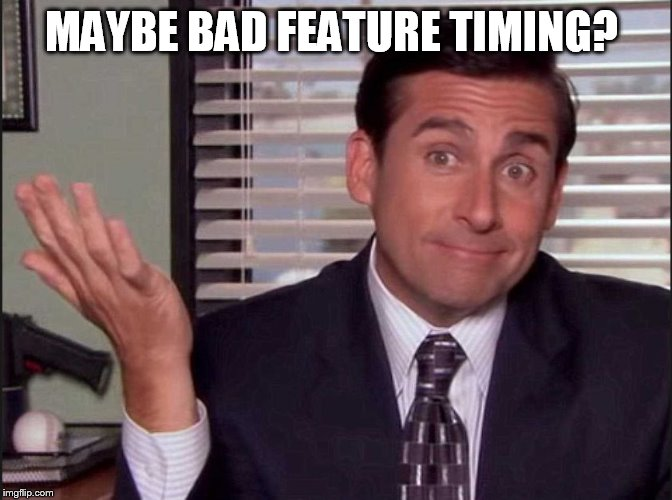 Michael Scott | MAYBE BAD FEATURE TIMING? | image tagged in michael scott | made w/ Imgflip meme maker