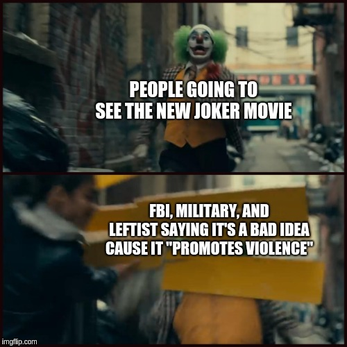"Joker | PEOPLE GOING TO SEE THE NEW JOKER MOVIE FBI, MILITARY, AND LEFTIST SAYING IT'S A BAD IDEA CAUSE IT ""PROMOTES VIOLENCE"" 