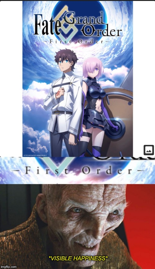 It was in that moment Snoke knew... he turned weeb. |  *VISIBLE HAPPINESS* | image tagged in fate/grand order,star wars,memes,snoke,anime,weeb | made w/ Imgflip meme maker