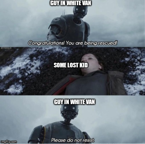 Congratulations you are being rescued please do not resist |  GUY IN WHITE VAN; SOME LOST KID; GUY IN WHITE VAN | image tagged in star wars,dark humor,memes,kidnapping | made w/ Imgflip meme maker