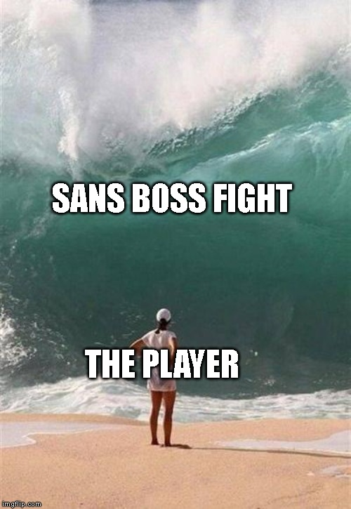 Wave | SANS BOSS FIGHT THE PLAYER | image tagged in wave,undertale | made w/ Imgflip meme maker