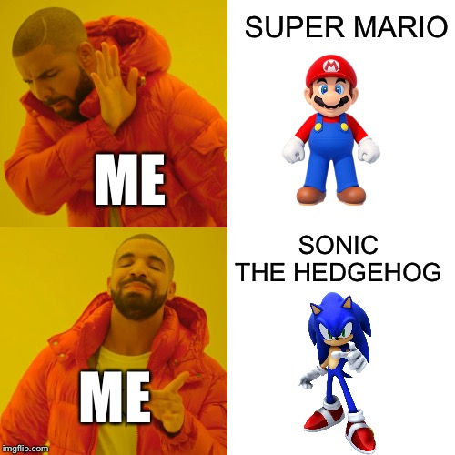 When Someone Asks Me Who Would Win In A Fight |  SUPER MARIO; ME; SONIC THE HEDGEHOG; ME | image tagged in drake hotline bling,super mario bros,sonic the hedgehog,me,videogames,music video | made w/ Imgflip meme maker