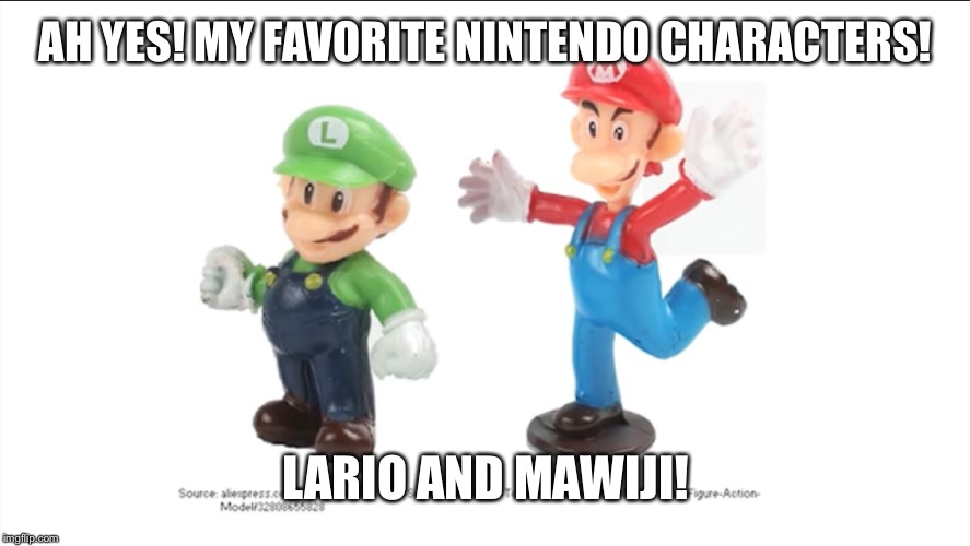 Nintendo but it's not Nintendo | AH YES! MY FAVORITE NINTENDO CHARACTERS! LARIO AND MAWIJI! | image tagged in mario,luigi,nintendo,video games,crappy design | made w/ Imgflip meme maker