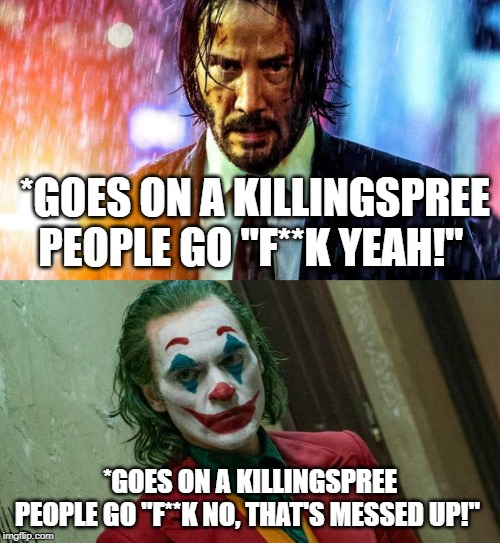 "*GOES ON A KILLINGSPREE PEOPLE GO ""F**K YEAH!"" *GOES ON A KILLINGSPREE PEOPLE GO ""F**K NO, THAT'S MESSED UP!"" 