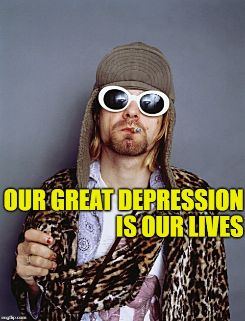 GenX Club |  OUR GREAT DEPRESSION IS OUR LIVES | image tagged in kurt cobain,nirvana,fight club,mashup,genx,original meme | made w/ Imgflip meme maker