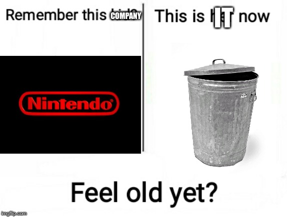 Nintendo Is A Piece Of Garbage | COMPANY IT | image tagged in memes,feel old yet,nintendo,trash can,garbage | made w/ Imgflip meme maker