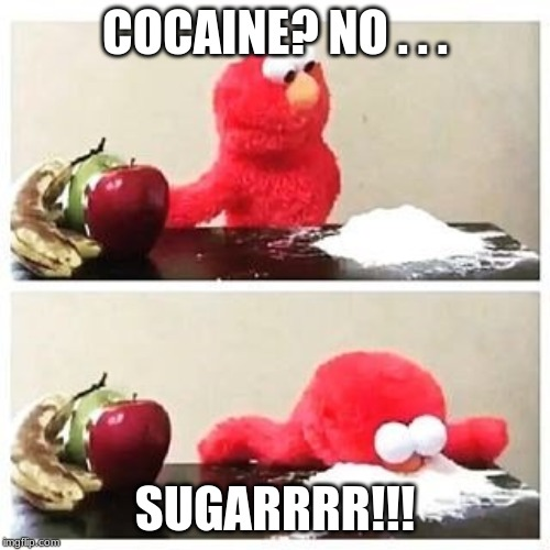 elmo cocaine | COCAINE? NO . . . SUGARRRR!!! | image tagged in elmo cocaine | made w/ Imgflip meme maker