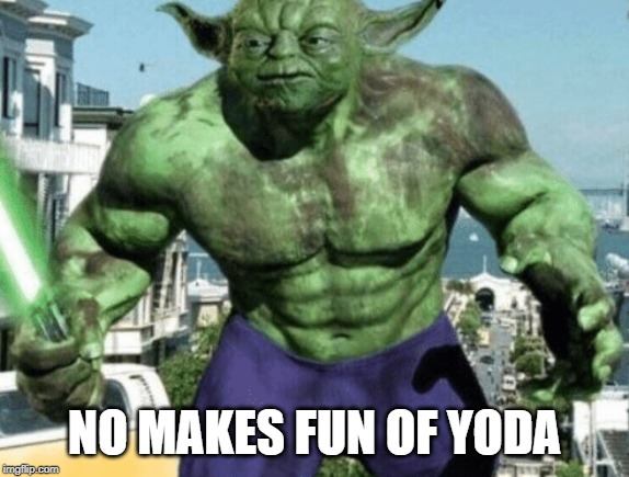 NO MAKES FUN OF YODA | made w/ Imgflip meme maker