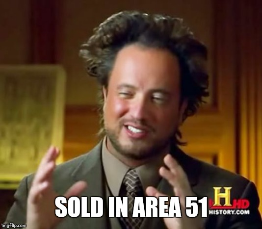 Ancient Aliens Meme | SOLD IN AREA 51 | image tagged in memes,ancient aliens | made w/ Imgflip meme maker