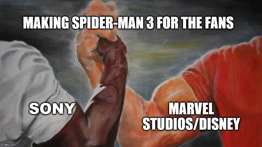 Spider-Man: 2021 | SONY MARVEL STUDIOS/DISNEY MAKING SPIDER-MAN 3 FOR THE FANS | image tagged in epic hand shake,disney,marvel,sony,spiderman | made w/ Imgflip meme maker