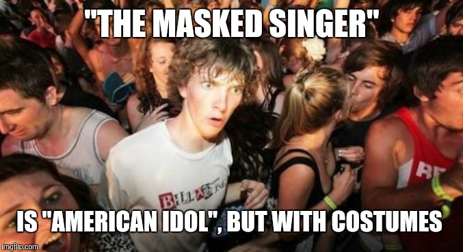"FUTURAMA FRY: Not sure if spin-off or knock-off. |  ""THE MASKED SINGER""; IS ""AMERICAN IDOL"", BUT WITH COSTUMES 