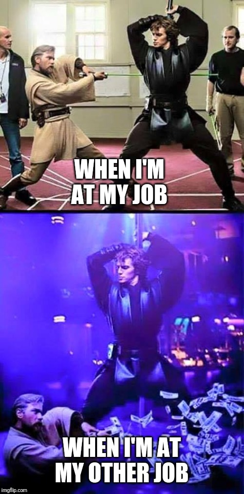 WHEN I'M AT MY JOB WHEN I'M AT MY OTHER JOB | image tagged in star wars anakin | made w/ Imgflip meme maker