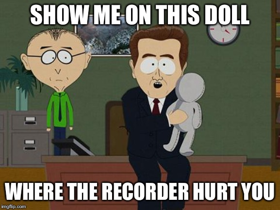Show me on this doll | SHOW ME ON THIS DOLL WHERE THE RECORDER HURT YOU | image tagged in show me on this doll | made w/ Imgflip meme maker