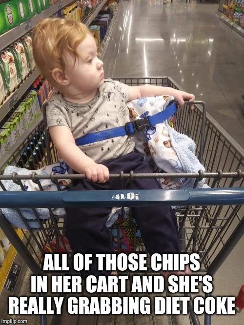 Cart Baby | ALL OF THOSE CHIPS IN HER CART AND SHE'S REALLY GRABBING DIET COKE | image tagged in baby,judgemental,judging you,judging,shopping cart,grocery store | made w/ Imgflip meme maker